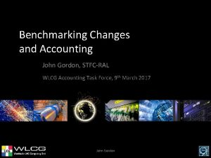 Benchmarking Changes and Accounting John Gordon STFCRAL WLCG