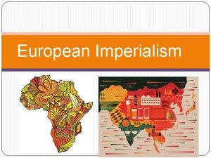 European Imperialism What is imperialism Imperialism a policy