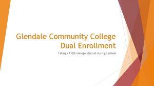 Glendale Community College Dual Enrollment Taking a FREE