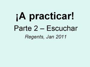 A practicar Parte 2 Escuchar Regents Jan 2011