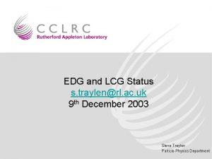 EDG and LCG Status s traylenrl ac uk