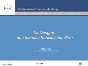 La Dengue une menace transfusionnelle Pascal Morel EFS