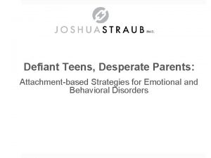 Defiant Teens Desperate Parents Attachmentbased Strategies for Emotional