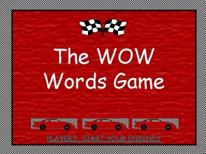 The WOW Words Game PLAYERS START YOUR ENGINES