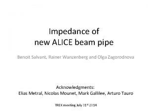 Impedance of new ALICE beam pipe Benoit Salvant