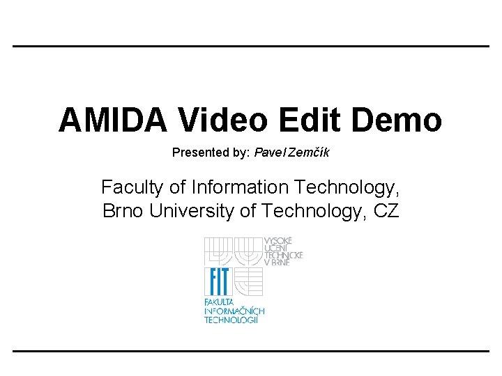 AMIDA Video Edit Demo Presented by Pavel Zemk