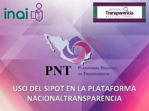 USO DEL SIPOT EN LA PLATAFORMA NACIONALTRANSPARENCIA PRESENTACIN