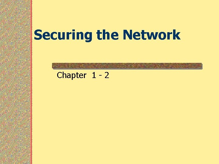 Securing the Network Chapter 1 2 Securing the