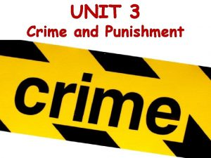 UNIT 3 Crime and Punishment KEY WORDS This