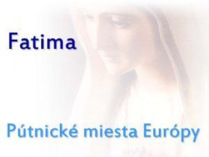 Fatima Ptnick miesta Eurpy Obsah Krajina Histria dediny