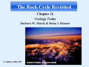 The Rock Cycle Revisited Chapter 11 Geology Today