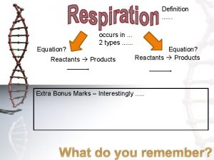 Definition Equation occurs in 2 types Reactants Products
