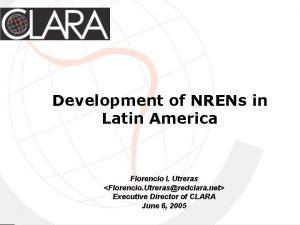 Development of NRENs in Latin America Florencio I