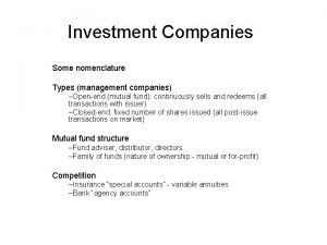 Investment Companies Some nomenclature Types management companies Openend