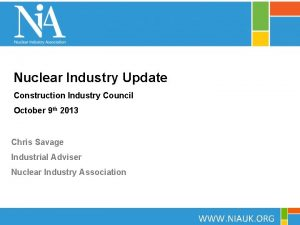 Nuclear Industry Update Construction Industry Council October 9