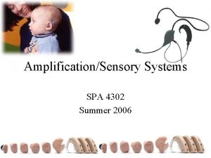 AmplificationSensory Systems SPA 4302 Summer 2006 Hearing Aid