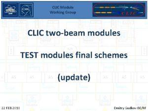 CLIC Module Working Group CLIC twobeam modules TEST