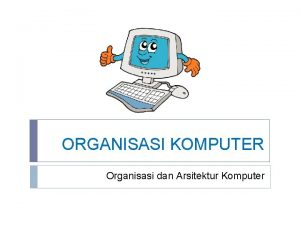 ORGANISASI KOMPUTER Organisasi dan Arsitektur Komputer Organisasi Komputer