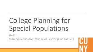 College Planning for Special Populations PART 2 CUNY