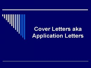 Cover Letters aka Application Letters Purpose of a