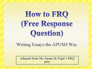 Writing Essays the APUSH Way Adapted from Ms