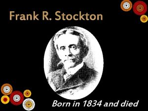 Frank R Stockton Born in 1834 and died