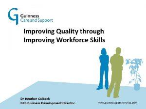 Improving Quality through Improving Workforce Skills Dr Heather
