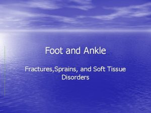 Foot and Ankle Fractures Sprains and Soft Tissue