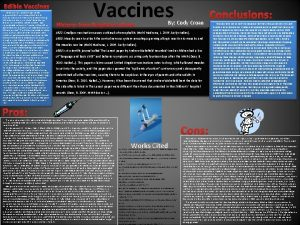 Edible Vaccines Edible vaccines created from genetically engineered