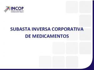 SUBASTA INVERSA CORPORATIVA DE MEDICAMENTOS Subasta Inversa Corporativa