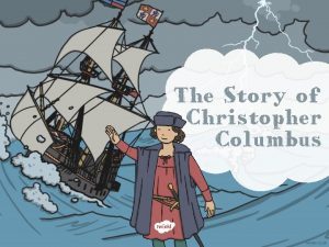 The Story of Christopher Columbus Christopher Columbus was