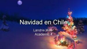 Navidad en Chile Landrie Miller Academic 4 Decoraciones