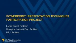 POWERPOINT PRESENTATION TECHNIQUES PARTICIPATION PROJECT Lewis Carroll Problem