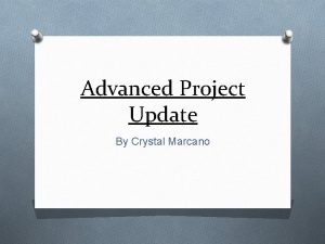 Advanced Project Update By Crystal Marcano Advanced Project