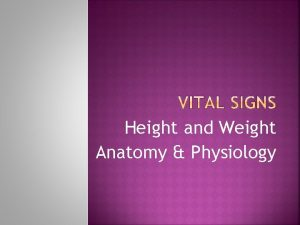 Height and Weight Anatomy Physiology Most people want
