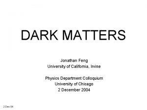 DARK MATTERS Jonathan Feng University of California Irvine