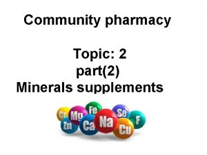Community pharmacy Topic 2 part2 Minerals supplements Minerals