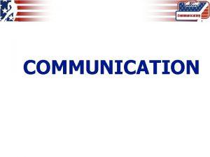Communicating 1 COMMUNICATION PRINCIPLES Communicating 2 o Officials