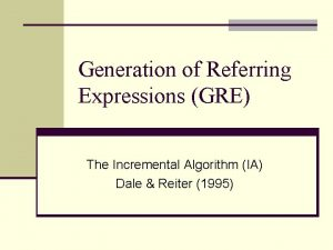 Generation of Referring Expressions GRE The Incremental Algorithm