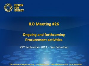 ILO Meeting 26 Ongoing and forthcoming Procurement activities
