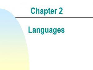 Chapter 2 Languages Languages n Defn A language