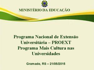 MINISTRIO DA EDUCAO Programa Nacional de Extenso Universitria