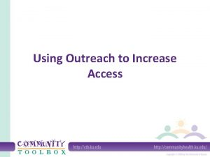Using Outreach to Increase Access What is outreach