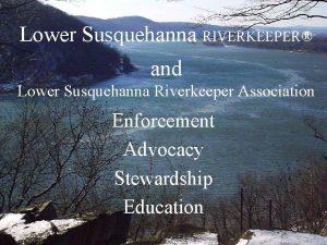 Lower Susquehanna RIVERKEEPER and Lower Susquehanna Riverkeeper Association
