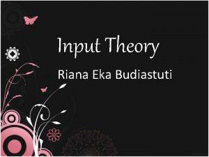 Input Theory Riana Eka Budiastuti Input vs Intake