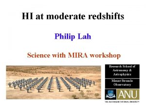 HI at moderate redshifts Philip Lah Science with