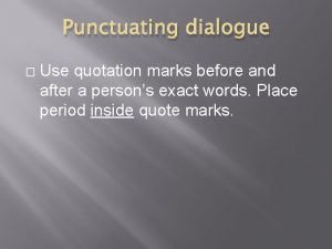 Punctuating dialogue Use quotation marks before and after