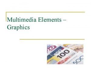 Multimedia Elements Graphics Graphics in Multimedia Applications Graphics