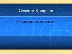 Generasi Komputer Siti Maryam S Kom M Kom
