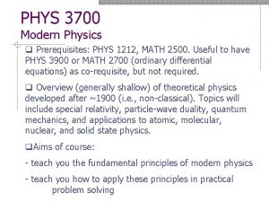 PHYS 3700 Modern Physics q Prerequisites PHYS 1212